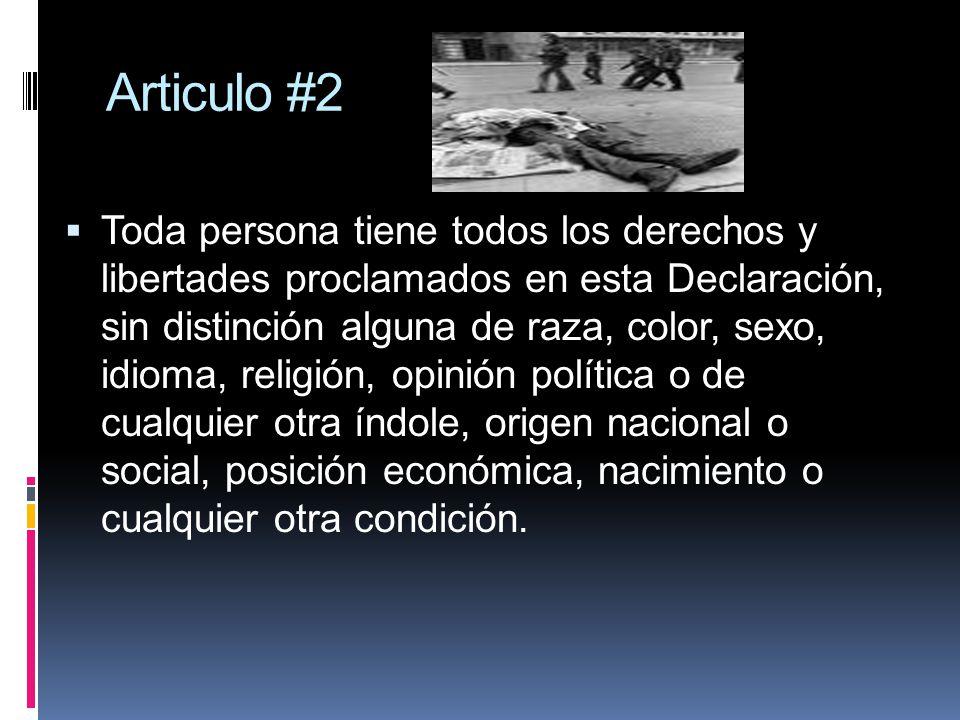 Articulo #2 Toda persona tiene todos los derechos y libertades proclamados en esta Declaración, sin distinción alguna de raza, color, sexo, idioma, re