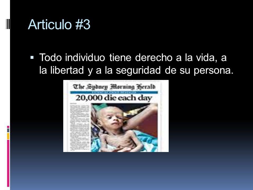 Articulo #3 Todo individuo tiene derecho a la vida, a la libertad y a la seguridad de su persona.