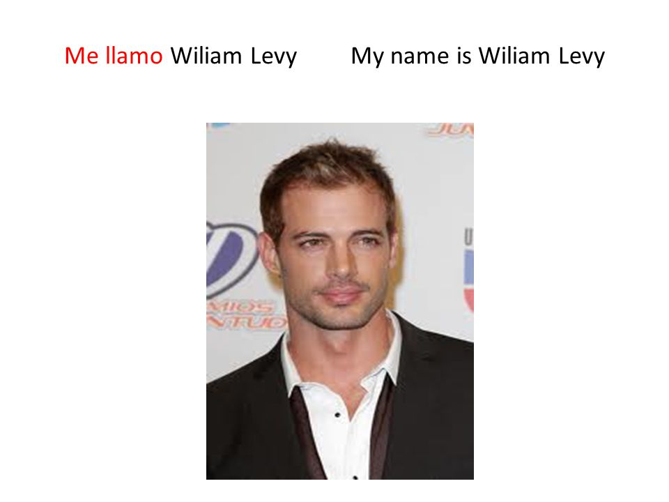 Me llamo Wiliam Levy My name is Wiliam Levy