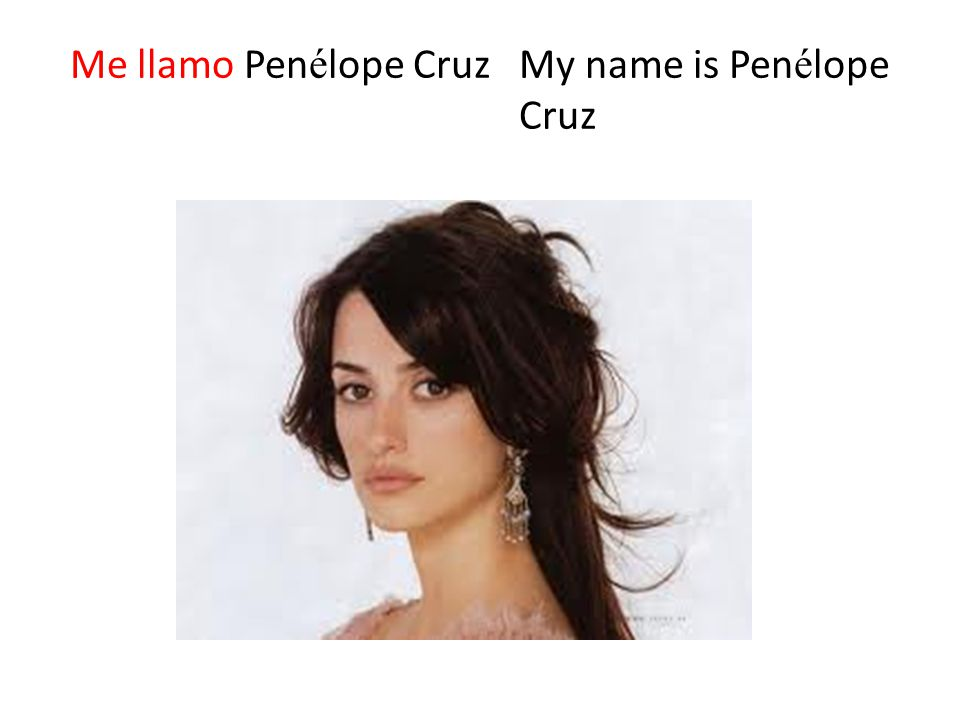Me llamo Pen é lope Cruz My name is Pen é lope Cruz