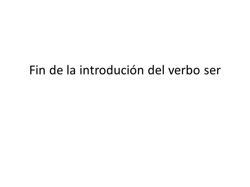 Fin de la introdución del verbo ser