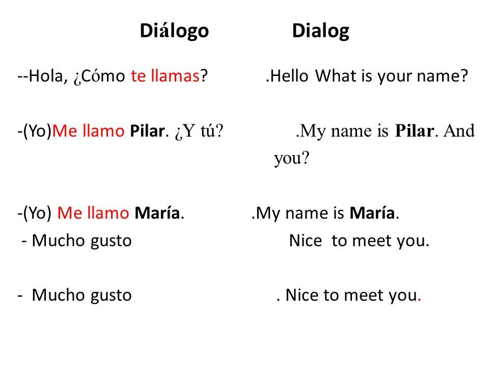 Practice this dialog with all your classmates (You formal) ¿Cómo te llamas?Me llamo _____________.