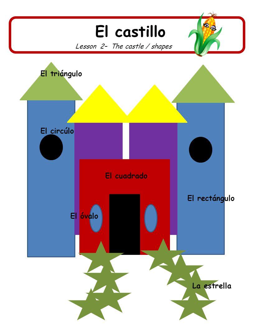 El castillo Lesson 2– The castle / shapes El triángulo El rectángulo El circúlo El cuadrado El óvalo La estrella