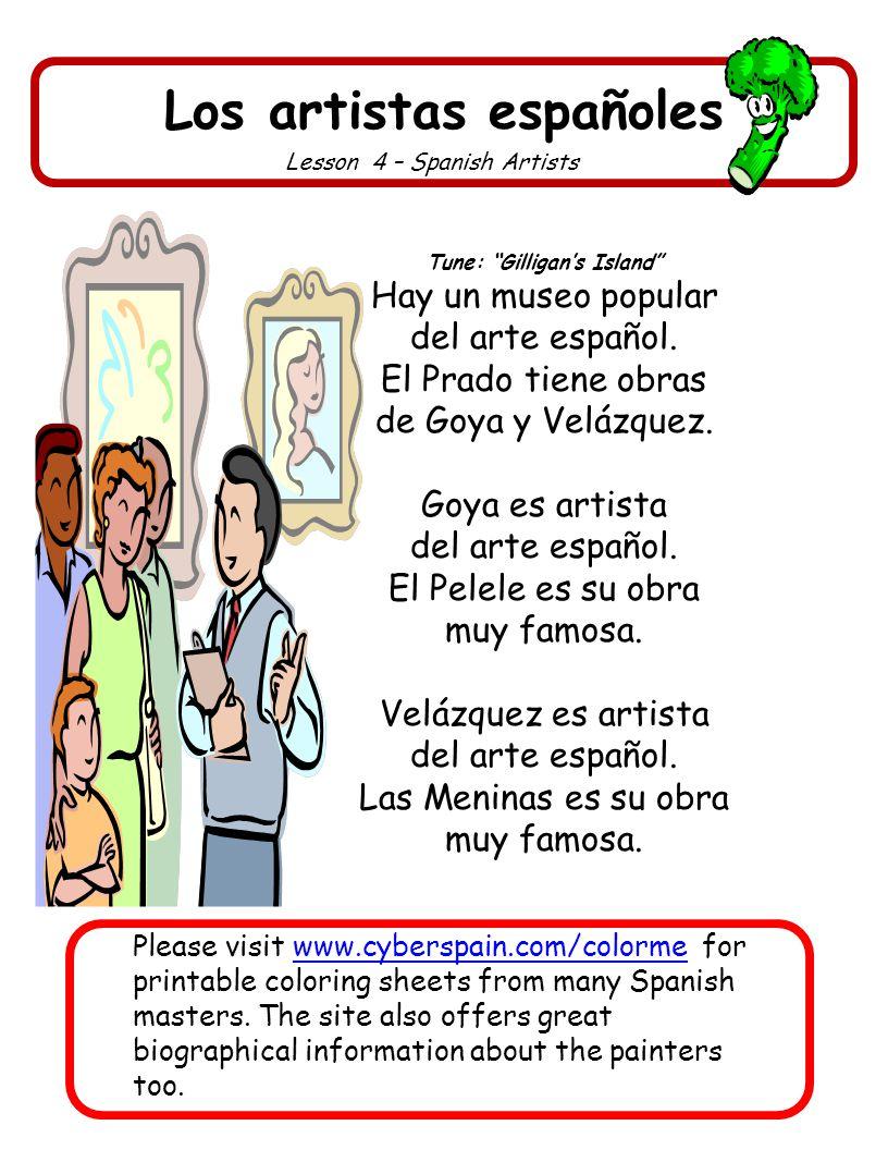 Los artistas españoles Lesson 4 – Spanish Artists Tune: Gilligans Island Hay un museo popular del arte español. El Prado tiene obras de Goya y Velázqu