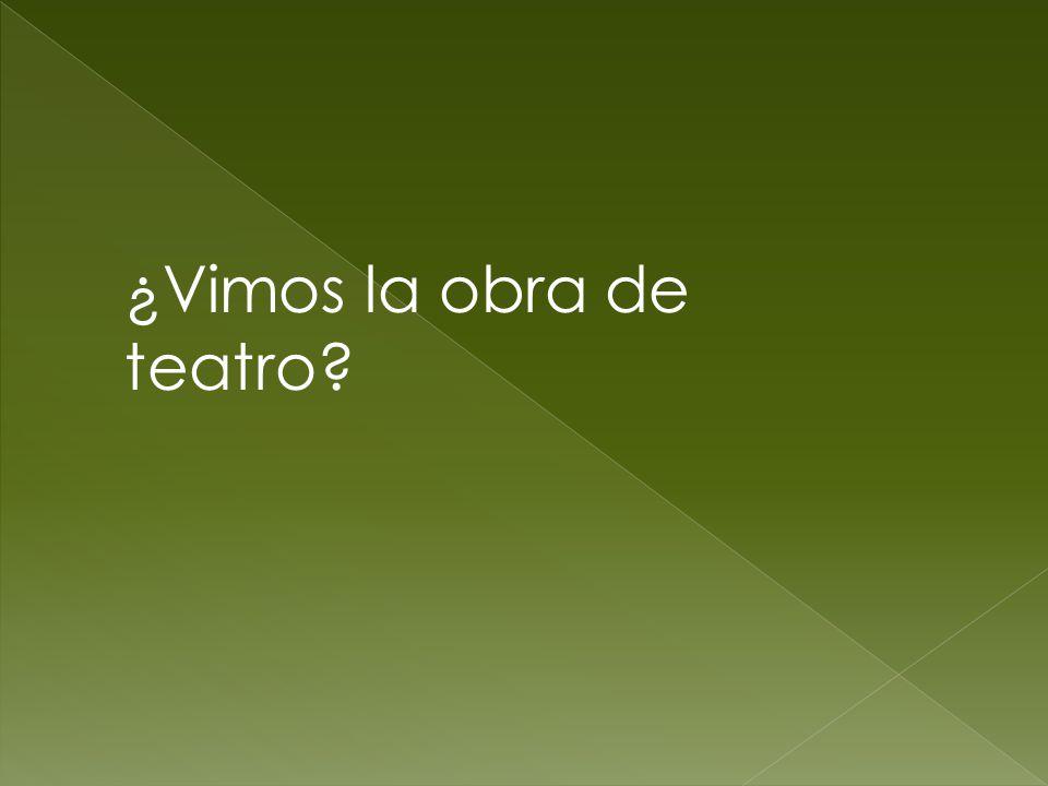 ¿Vimos la obra de teatro?
