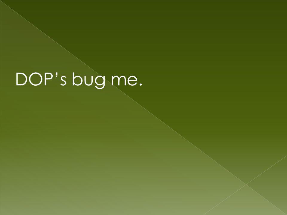 DOPs bug me.