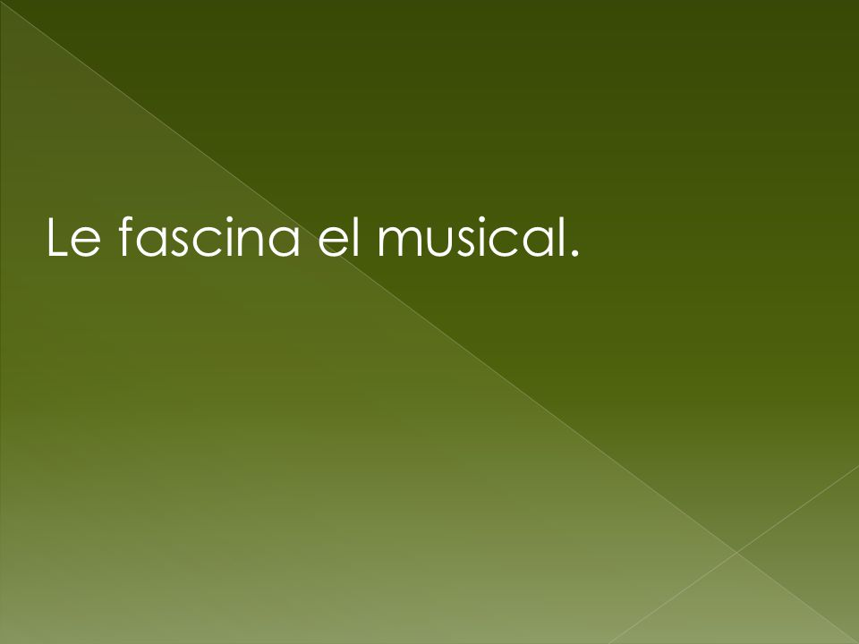Le fascina el musical.