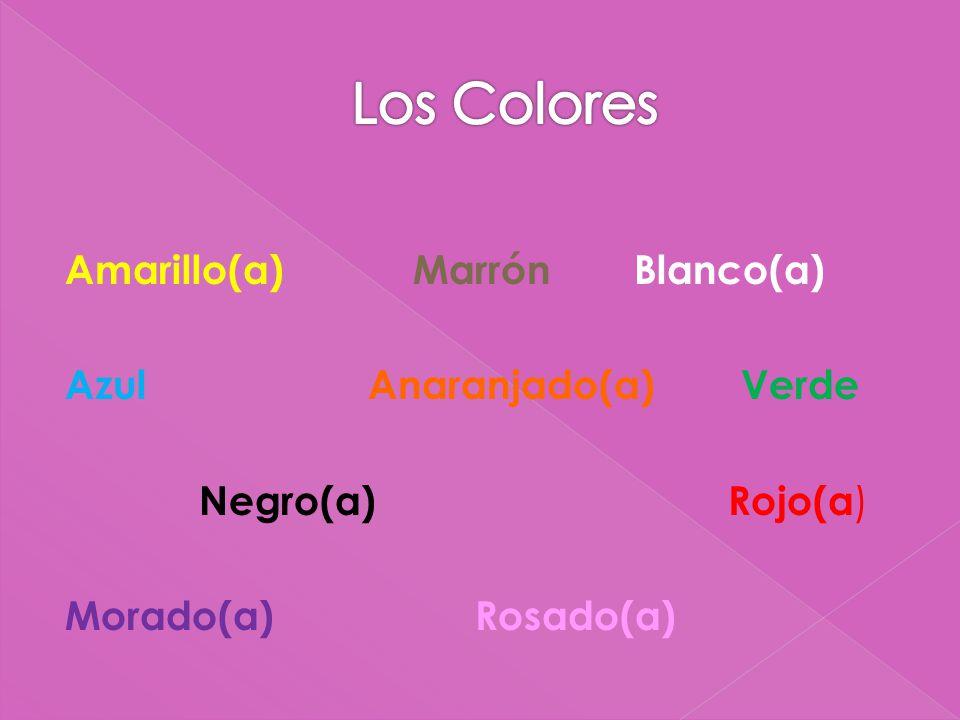 Amarillo(a) MarrónBlanco(a) Azul Anaranjado(a) Verde Negro(a) Rojo(a ) Morado(a) Rosado(a)