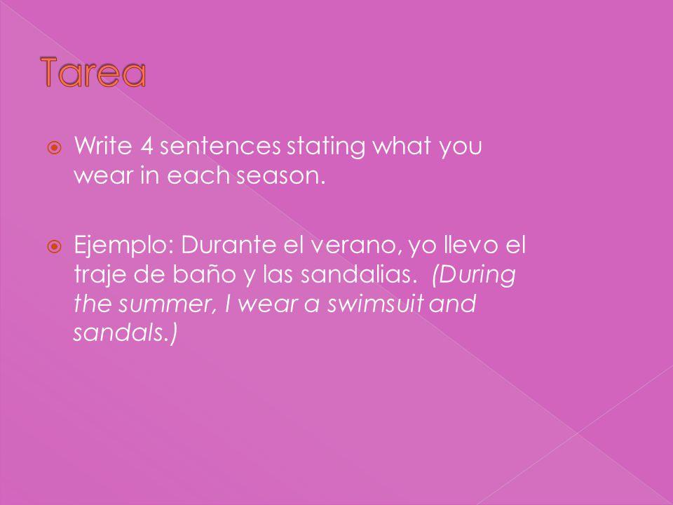 Write 4 sentences stating what you wear in each season. Ejemplo: Durante el verano, yo llevo el traje de baño y las sandalias. (During the summer, I w