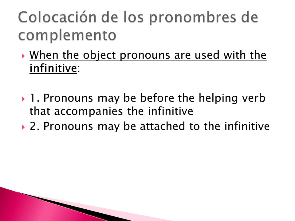 When the object pronouns are used with the infinitive: 1.