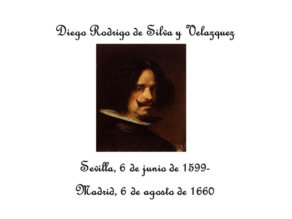 Diego Rodrigo de Silva y Velazquez Sevilla, 6 de junio de 1599- Madrid, 6 de agosto de 1660