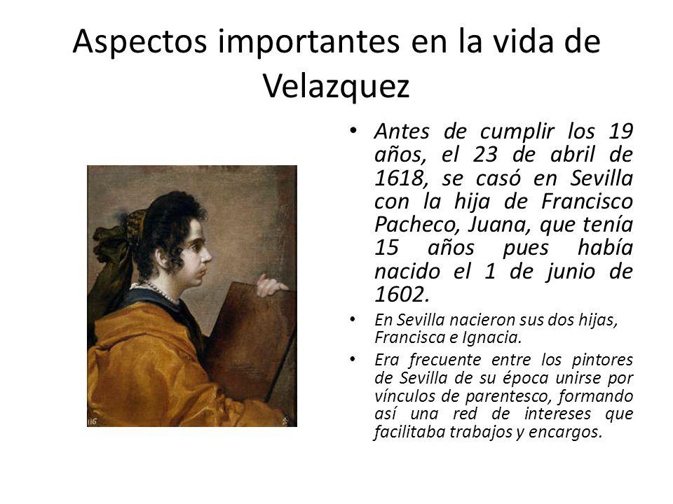 Aspectos importantes en la vida de Velazquez Antes de cumplir los 19 años, el 23 de abril de 1618, se casó en Sevilla con la hija de Francisco Pacheco, Juana, que tenía 15 años pues había nacido el 1 de junio de 1602.