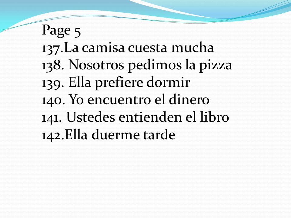 Page 5 137.La camisa cuesta mucha 138. Nosotros pedimos la pizza 139.