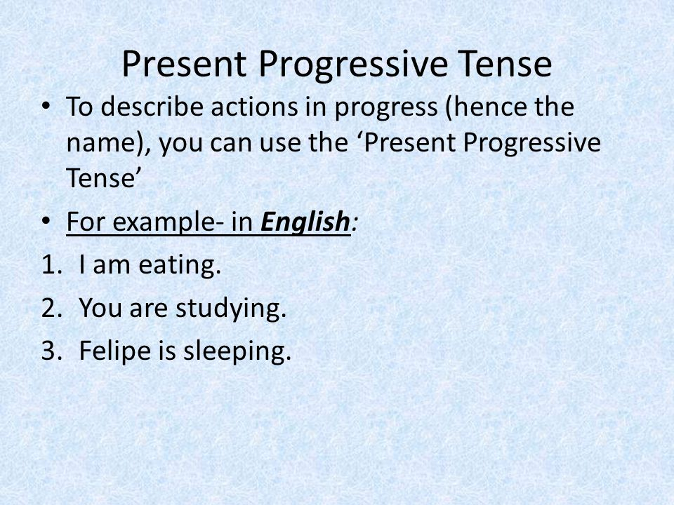 Present Progressive Tense Spanish also can express this.