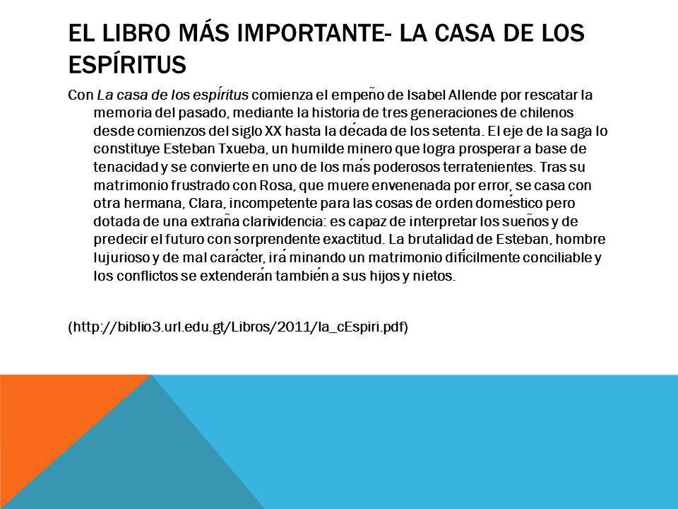 EL LIBRO MÁS IMPORTANTE- LA CASA DE LOS ESPÍRITUS Con La casa de los espiritus comienza el empen ̃ o de Isabel Allende por rescatar la memoria del pas