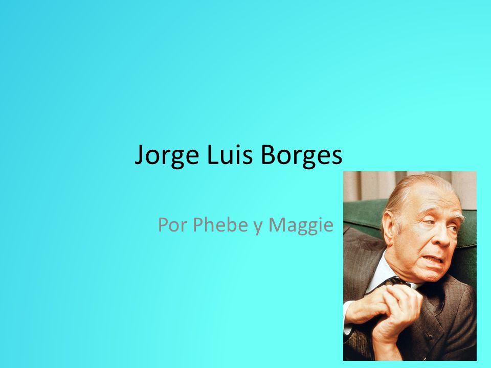 Jorge Luis Borges Por Phebe y Maggie