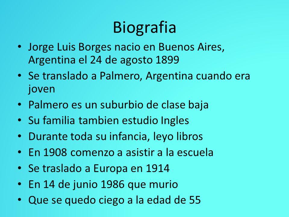 Biografia Jorge Luis Borges nacio en Buenos Aires, Argentina el 24 de agosto 1899 Se translado a Palmero, Argentina cuando era joven Palmero es un sub