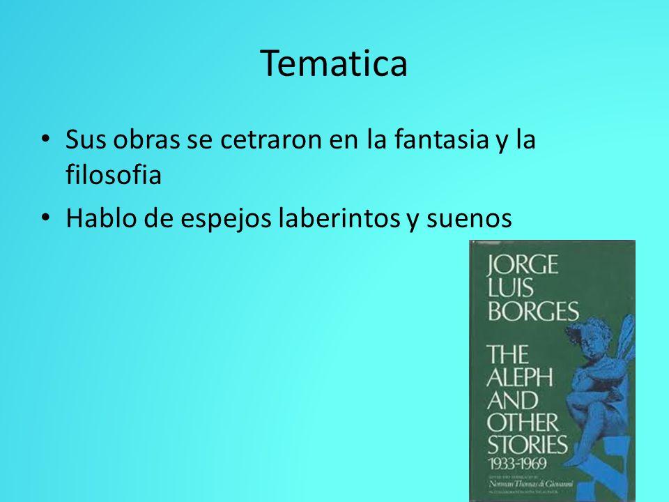 Tematica Sus obras se cetraron en la fantasia y la filosofia Hablo de espejos laberintos y suenos