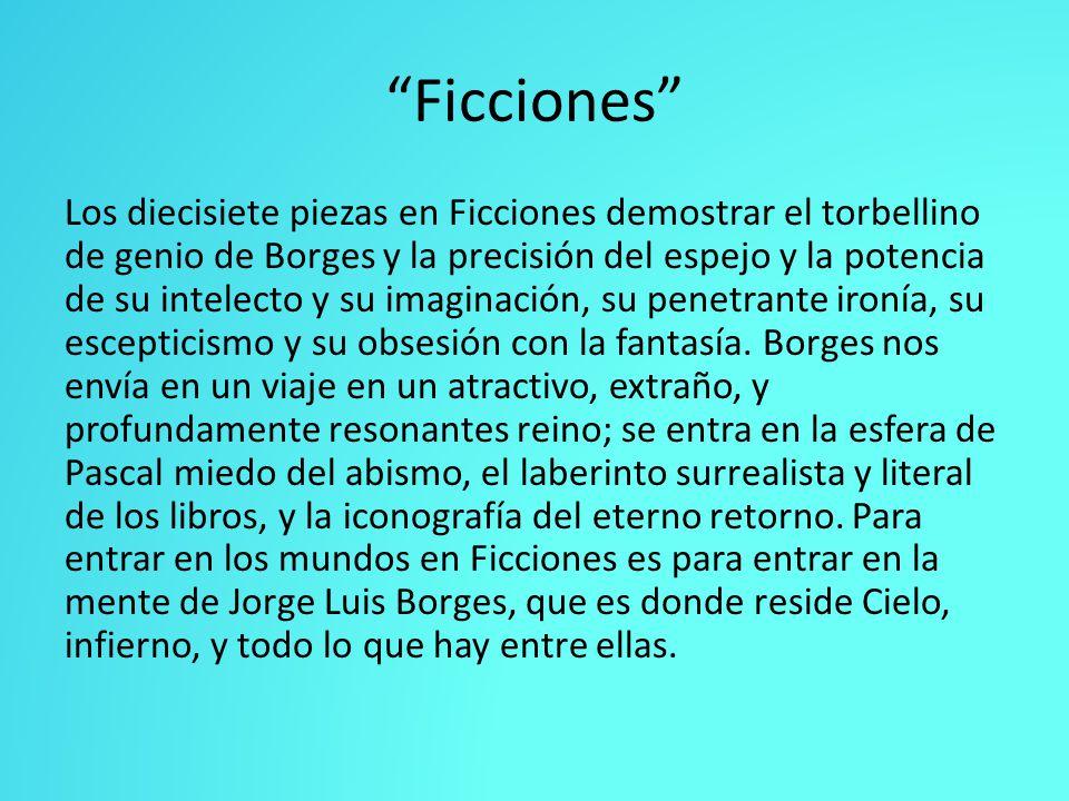 Ficciones Los diecisiete piezas en Ficciones demostrar el torbellino de genio de Borges y la precisión del espejo y la potencia de su intelecto y su i