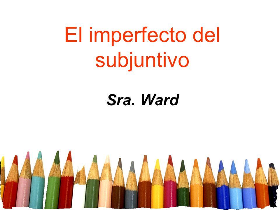 El imperfecto del subjuntivo Sra. Ward