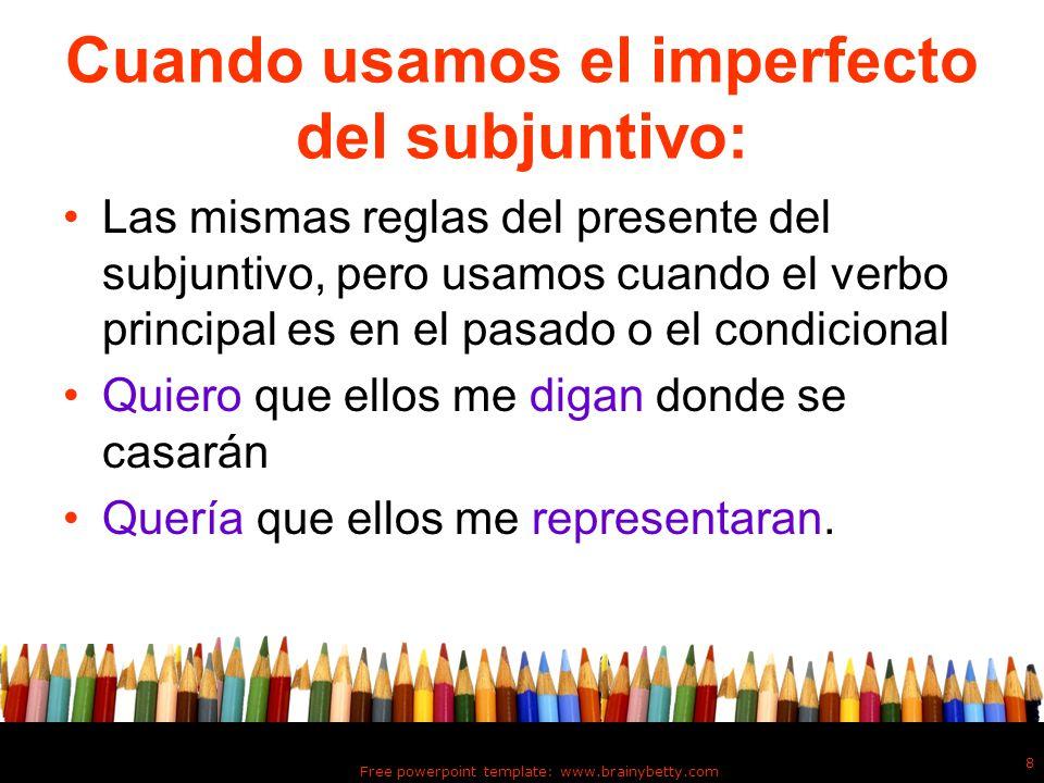 Cuando usamos el imperfecto del subjuntivo: Las mismas reglas del presente del subjuntivo, pero usamos cuando el verbo principal es en el pasado o el