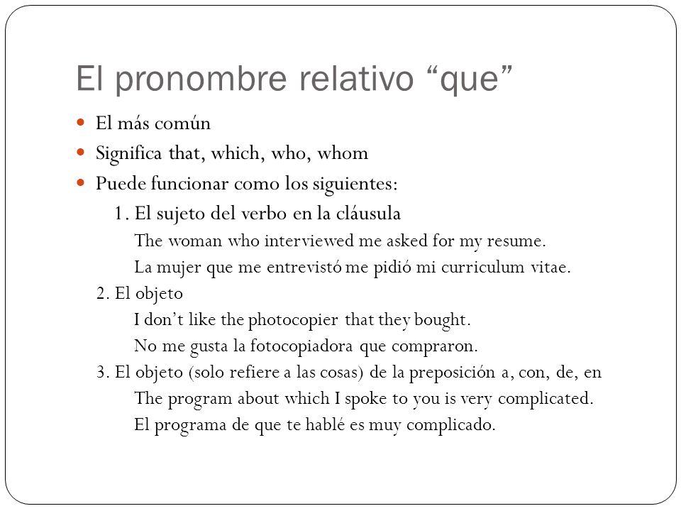 El pronombre relativo que El más común Significa that, which, who, whom Puede funcionar como los siguientes: 1. El sujeto del verbo en la cláusula The
