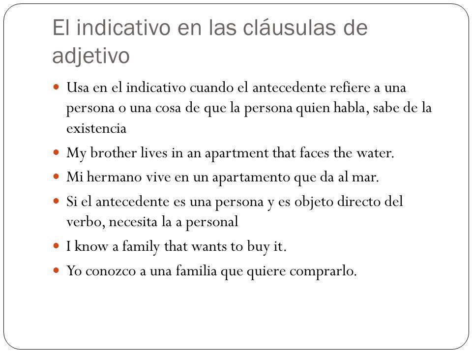 El indicativo en las cláusulas de adjetivo Usa en el indicativo cuando el antecedente refiere a una persona o una cosa de que la persona quien habla,