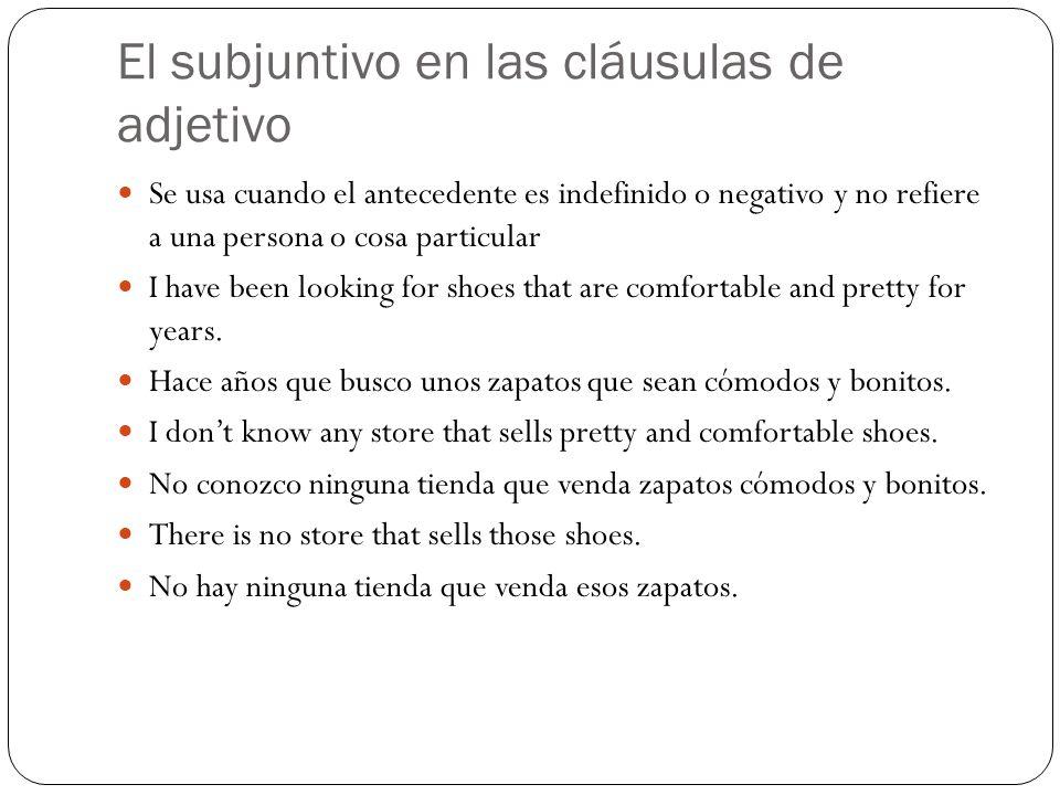 El subjuntivo en las cláusulas de adjetivo Se usa cuando el antecedente es indefinido o negativo y no refiere a una persona o cosa particular I have b