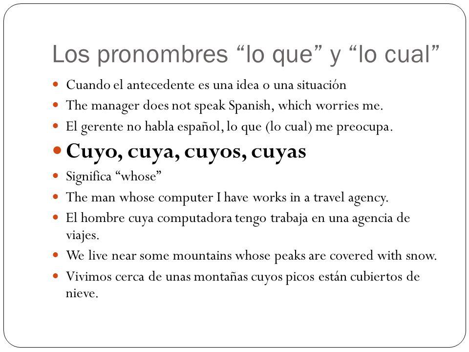 Los pronombres lo que y lo cual Cuando el antecedente es una idea o una situación The manager does not speak Spanish, which worries me. El gerente no
