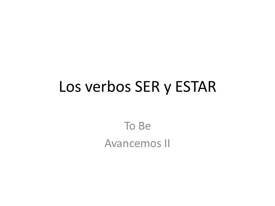 Los verbos SER y ESTAR To Be Avancemos II