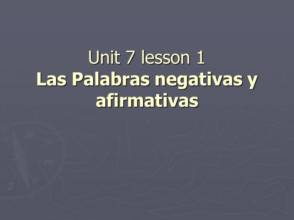 Unit 7 lesson 1 Las Palabras negativas y afirmativas