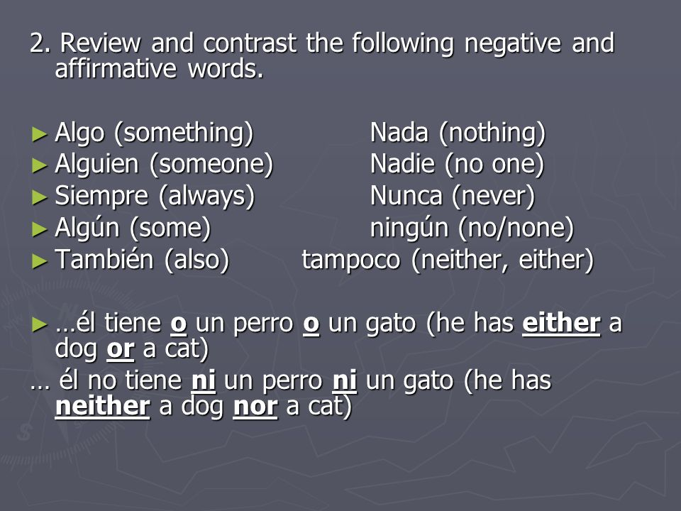 2. Review and contrast the following negative and affirmative words. Algo (something)Nada (nothing) Algo (something)Nada (nothing) Alguien (someone)Na