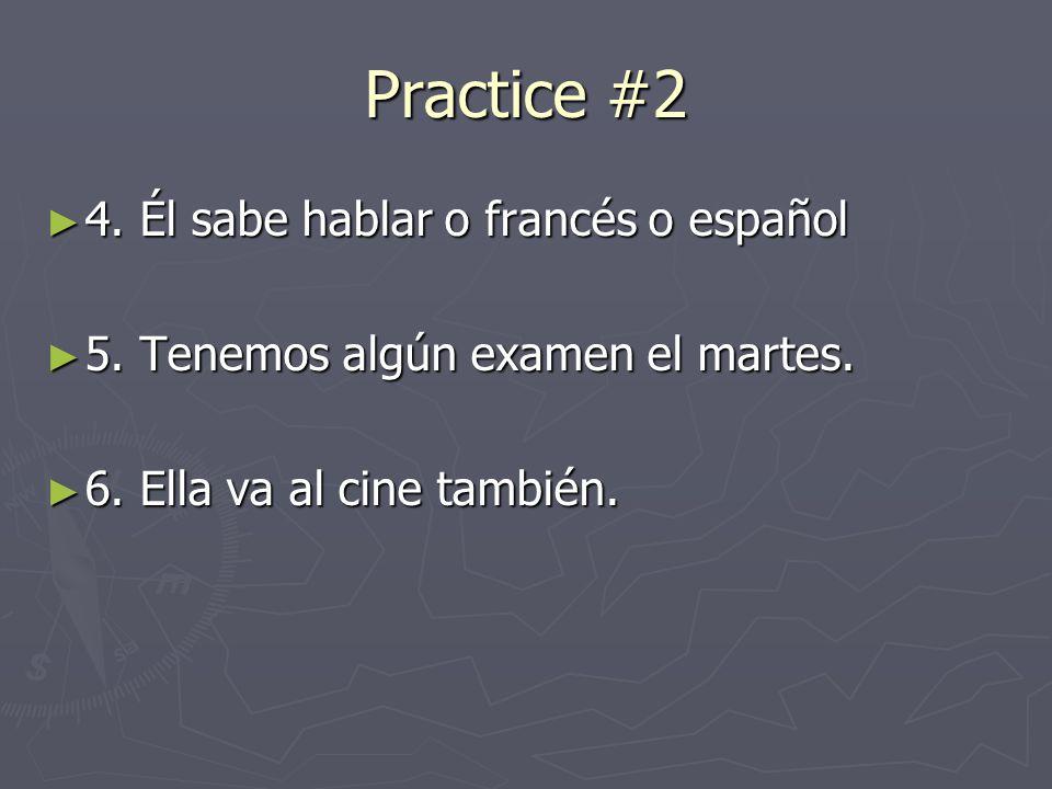 Practice #2 4. Él sabe hablar o francés o español 4.