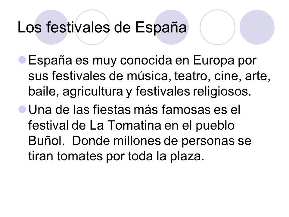 Los festivales de España España es muy conocida en Europa por sus festivales de música, teatro, cine, arte, baile, agricultura y festivales religiosos