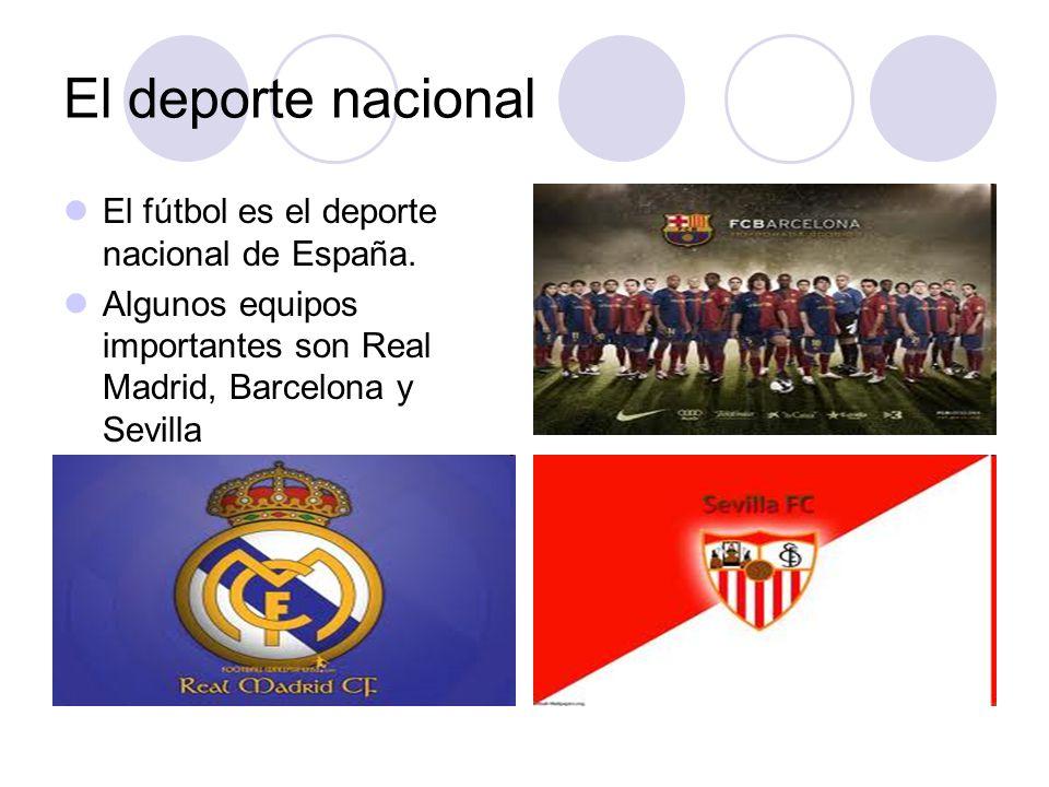 El deporte nacional El fútbol es el deporte nacional de España. Algunos equipos importantes son Real Madrid, Barcelona y Sevilla