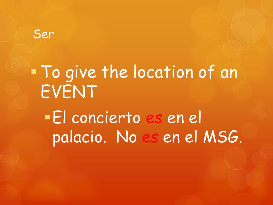 Ser To give the location of an EVENT El concierto es en el palacio. No es en el MSG.
