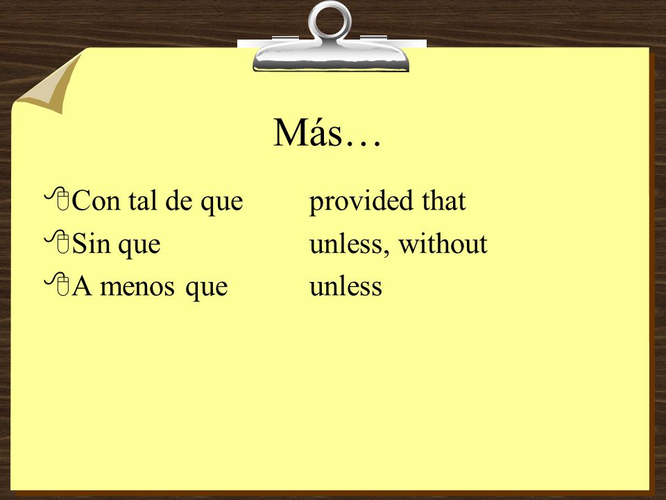 Subjunctive after certain conjunctions: 8The subjunctive is used after the following conjunctions because the information that follows is not necessarily real: 8Para queso that 8De modo queso that, in such a way that 8De manera queso that, in such a way that