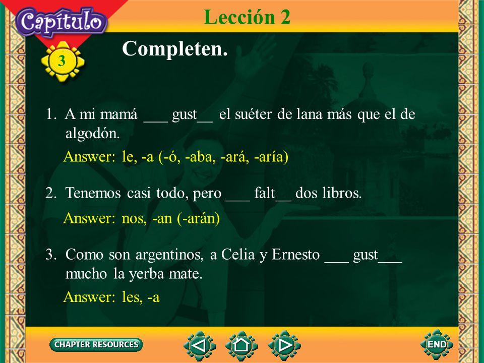 3 Answer: le, -a (-ó, -aba, -ará, -aría) 1. A mi mamá ___ gust__ el suéter de lana más que el de algodón. Completen. Lección 2 Answer: nos, -an (-arán