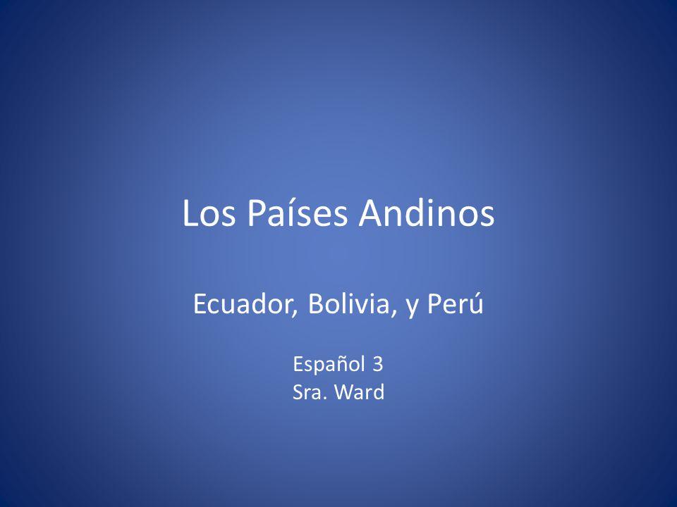 Los Países Andinos Ecuador, Bolivia, y Perú Español 3 Sra. Ward