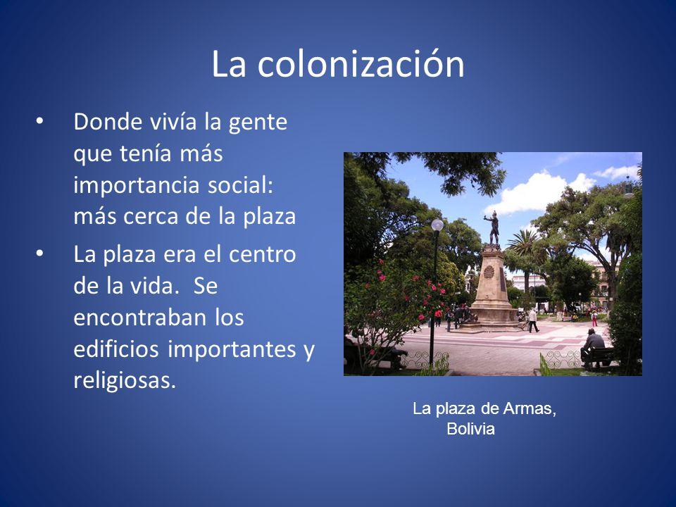 La colonización Donde vivía la gente que tenía más importancia social: más cerca de la plaza La plaza era el centro de la vida. Se encontraban los edi