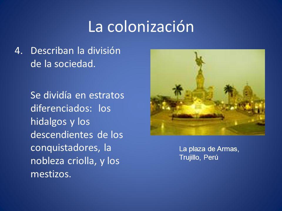La colonización 4.Describan la división de la sociedad. Se dividía en estratos diferenciados: los hidalgos y los descendientes de los conquistadores,