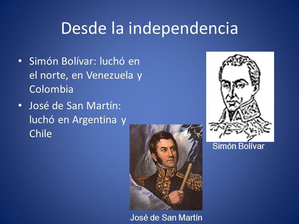 Desde la independencia Simón Bolívar: luchó en el norte, en Venezuela y Colombia José de San Martín: luchó en Argentina y Chile Simón Bolívar José de
