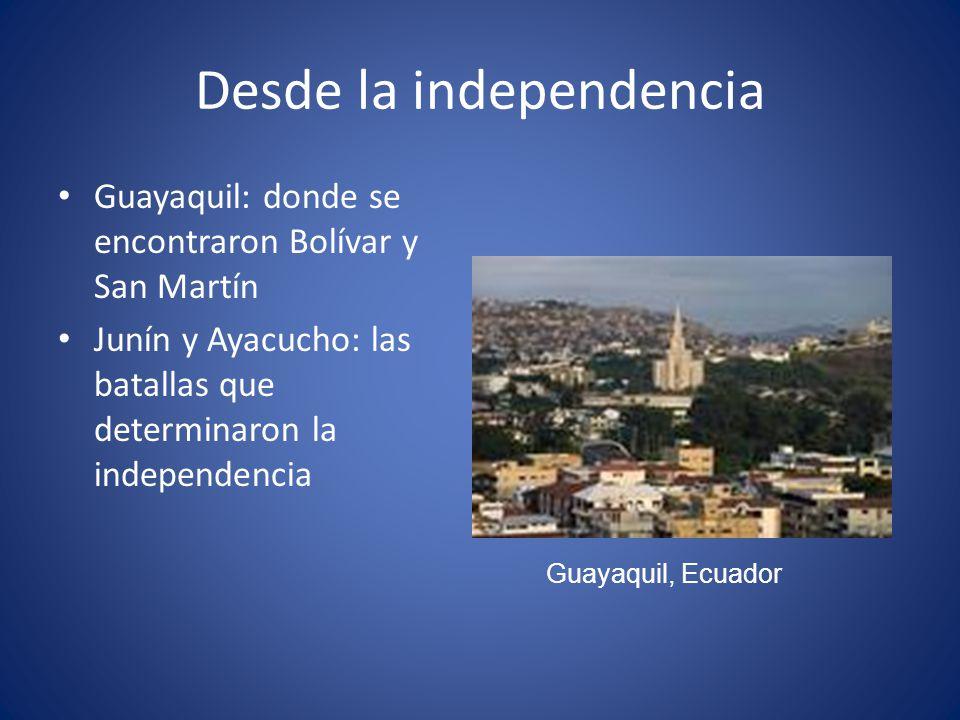 Desde la independencia Guayaquil: donde se encontraron Bolívar y San Martín Junín y Ayacucho: las batallas que determinaron la independencia Guayaquil