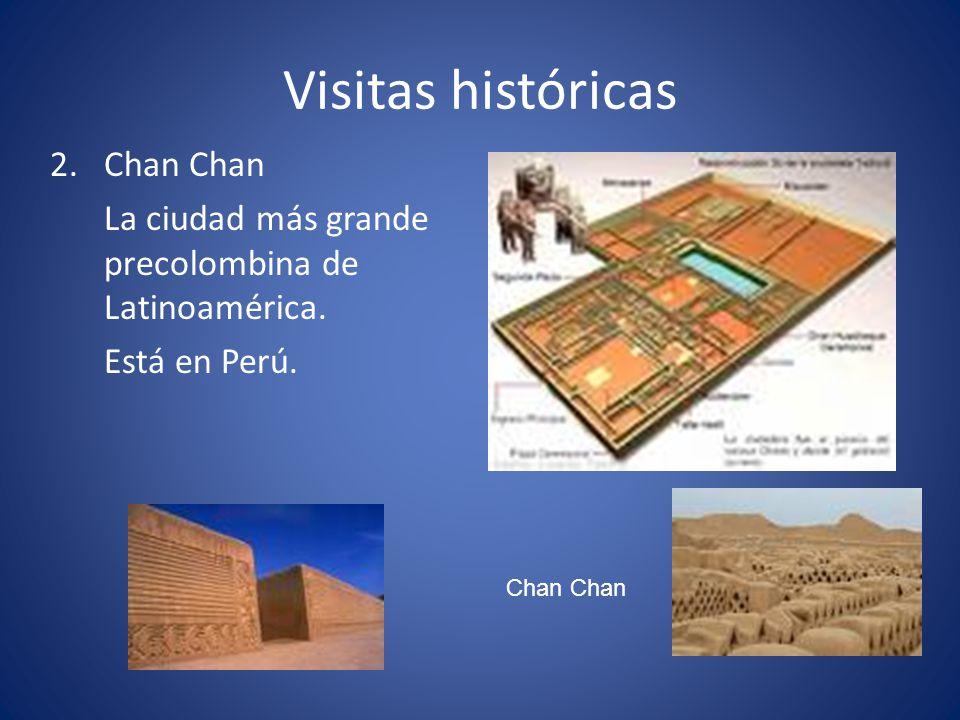 Visitas históricas 2.Chan Chan La ciudad más grande precolombina de Latinoamérica. Está en Perú. Chan