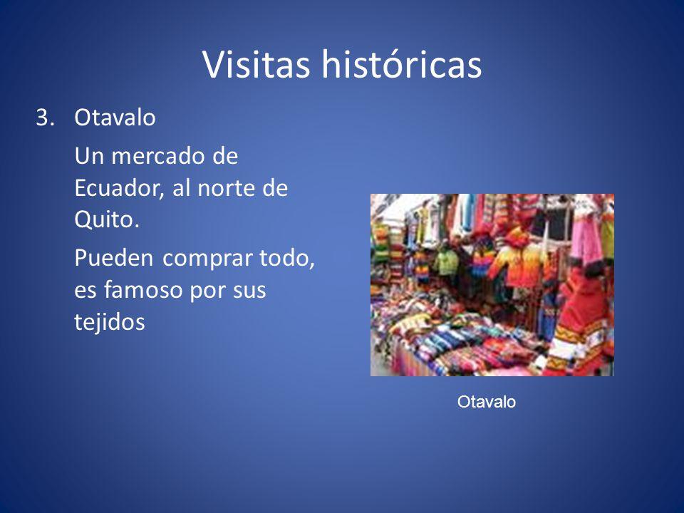 Visitas históricas 3.Otavalo Un mercado de Ecuador, al norte de Quito. Pueden comprar todo, es famoso por sus tejidos Otavalo