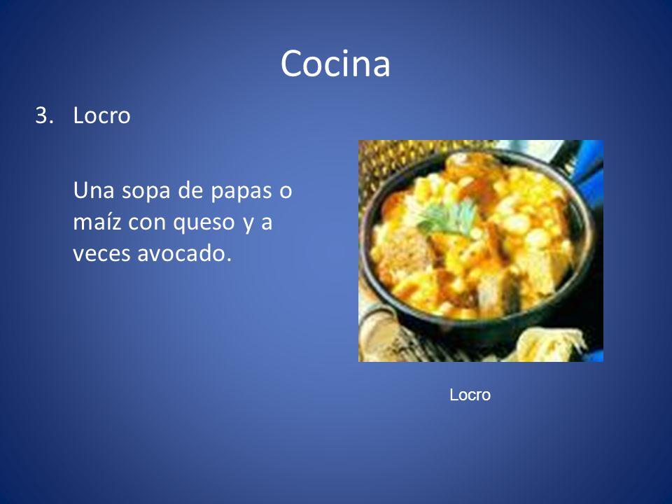 Cocina 3.Locro Una sopa de papas o maíz con queso y a veces avocado. Locro