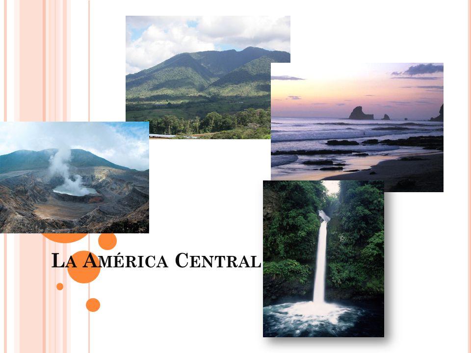 L A R EGIÓN La América Central El Océano Pacífico El Mar del Caribe Comprende los países de Guatemala, El Salvador, Honduras, Nicaragua, Costa Rica y Panamá