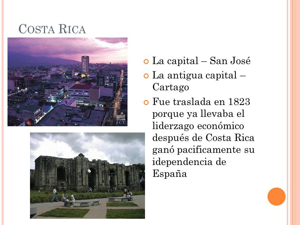 C OSTA R ICA La capital – San José La antigua capital – Cartago Fue traslada en 1823 porque ya llevaba el liderzago económico después de Costa Rica ga
