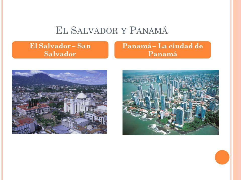 E L S ALVADOR Y P ANAMÁ El Salvador – San Salvador Panamá – La ciudad de Panamá