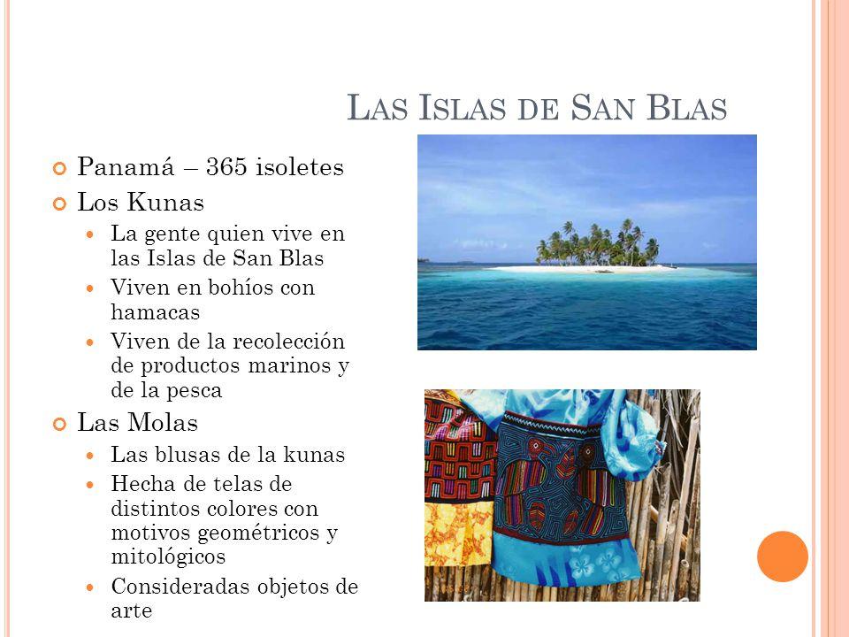 L AS I SLAS DE S AN B LAS Panamá – 365 isoletes Los Kunas La gente quien vive en las Islas de San Blas Viven en bohíos con hamacas Viven de la recolec